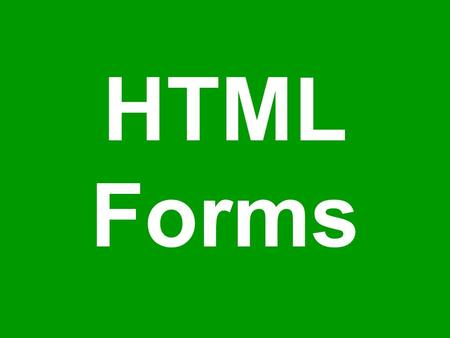HTML Forms. Today's Lecture We will try to understand the utility of forms on Web pages We will find out about the various components that are used in.