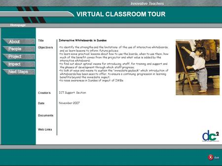 VIRTUAL CLASSROOM TOUR Documents Web Links Innovative Teachers Date Title Creator/s Homepage Objective/s Interactive Whiteboards in Dundee to identify.