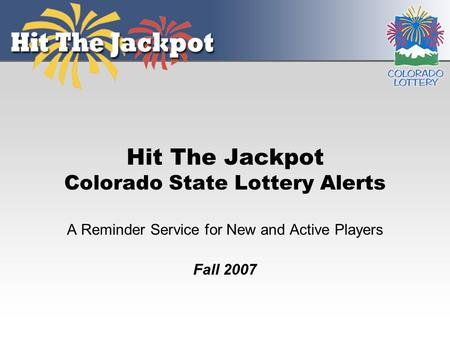 Hit The Jackpot Colorado State Lottery Alerts A Reminder Service for New and Active Players Fall 2007.