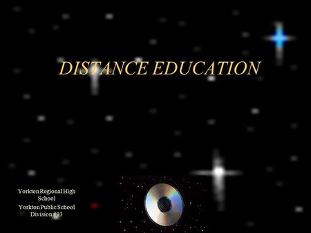 DISTANCE EDUCATION Yorkton Regional High School Yorkton Public School Division #93.