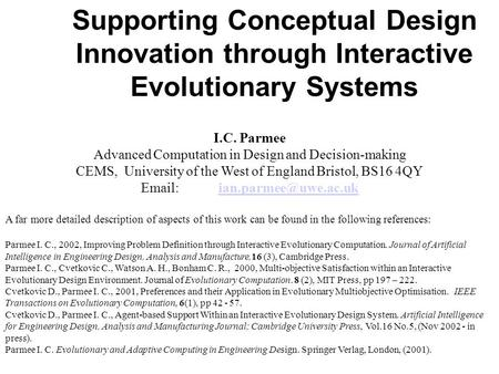Supporting Conceptual Design Innovation through Interactive Evolutionary Systems I.C. Parmee Advanced Computation in Design and Decision-making CEMS, University.