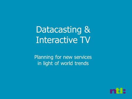 Datacasting & Interactive TV Planning for new services in light of world trends.