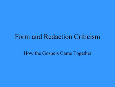 Form and Redaction Criticism How the Gospels Came Together.