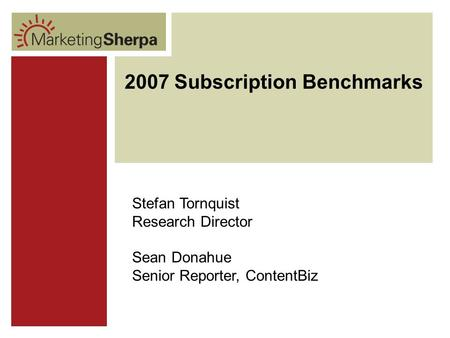 1 B-to-B Email: New 2007 Research on Effective Email Marketing Tactics Wednesday, February 7, 2007 2007 Subscription Benchmarks Stefan Tornquist Research.