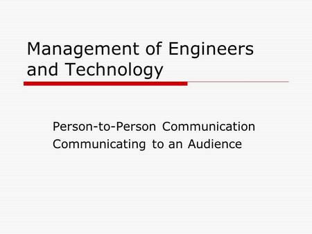 Management of Engineers and Technology Person-to-Person Communication Communicating to an Audience.