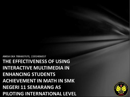 ANISA EKA TRIHASTUTI, 2201406037 THE EFFECTIVENESS OF USING INTERACTIVE MULTIMEDIA IN ENHANCING STUDENTS ACHIEVEMENT IN MATH IN SMK NEGERI 11 SEMARANG.