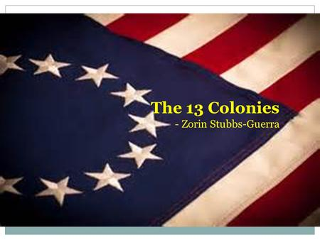 The 13 Colonies - Zorin Stubbs-Guerra. New England Colonies Massachusetts: Founded in 1630 by William Bradford and John Winthrop to escape religious persecution.