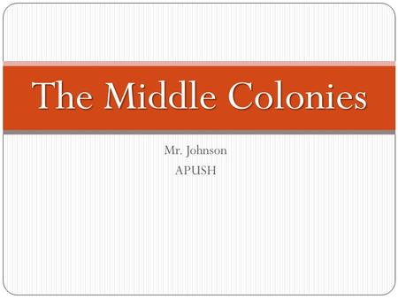 Mr. Johnson APUSH The Middle Colonies. Middle Colonies.