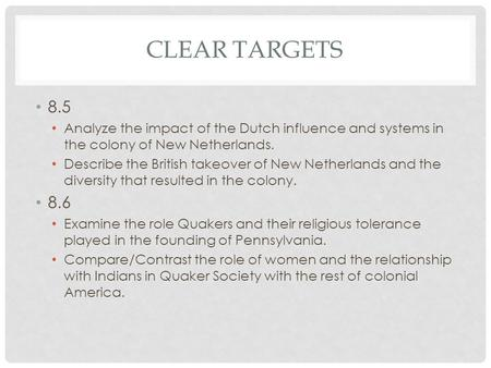 CLEAR TARGETS 8.5 Analyze the impact of the Dutch influence and systems in the colony of New Netherlands. Describe the British takeover of New Netherlands.