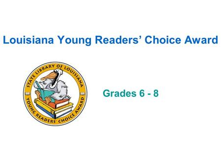 Louisiana Young Readers' Choice Award Grades 6 - 8.
