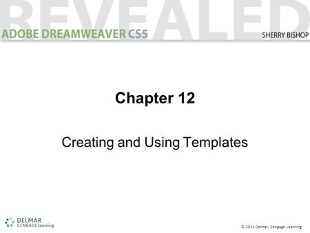 © 2011 Delmar, Cengage Learning Chapter 12 Creating and Using Templates.