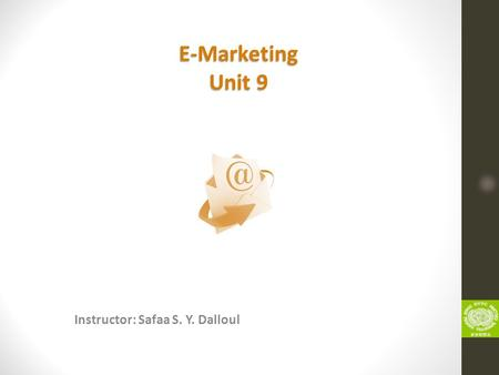 Instructor: Safaa S. Y. Dalloul E-Marketing Unit 9.