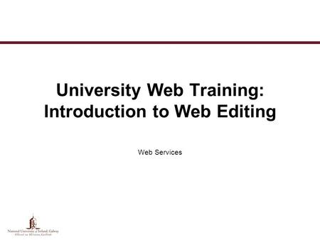 University Web Training: Introduction to Web Editing Web Services.