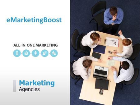 Marketing Agencies eMarketingBoost. eMarketingBoost can help you…  Create, manage, and measure digital campaigns  Engage your audience with both inbound.