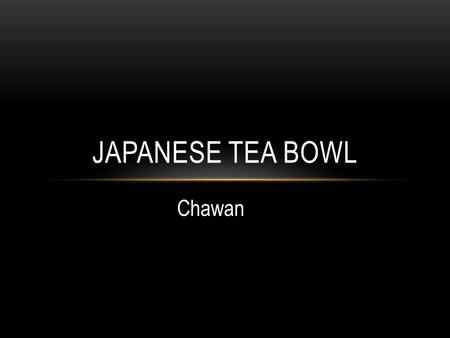 JAPANESE TEA BOWL Chawan. Drinking of green tea was known in China from the fourth century. Tea plants didn't grow in Japan until the first seeds were.