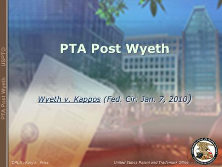 1 United States Patent and Trademark Office PTA Post Wyeth USPTO OPLA - Kery A. Fries PTA Post Wyeth Wyeth v. Kappos (Fed. Cir. Jan. 7, 2010 )