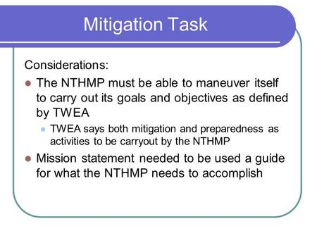 Mitigation Task Considerations: The NTHMP must be able to maneuver itself to carry out its goals and objectives as defined by TWEA TWEA says both mitigation.