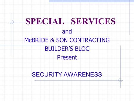 SPECIAL SERVICES and McBRIDE & SON CONTRACTING BUILDER'S BLOC Present SECURITY AWARENESS.