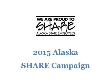 2015 Alaska SHARE Campaign. 2015 Goal Campaign Dates October 5, 2015 to November 27, 2015 (day after Thanksgiving)
