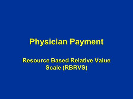 Physician Payment Resource Based Relative Value Scale (RBRVS)