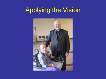 "Applying the Vision. Invite, Welcome, Include ""All baptized persons with disabilities have a right to adequate catechesis"" (NDC, 49)"