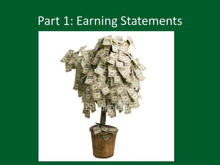 Part 1: Earning Statements. Working and Earning Earning Statements Key Ideas Employee earning statements include information about………………. gross wages,