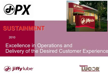 Excellence in Operations and Delivery of the Desired Customer Experience 2010 SUSTAINMENT.