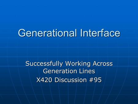 Generational Interface Successfully Working Across Generation Lines X420 Discussion #95.