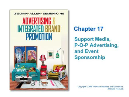 Copyright © 2006 Thomson Business and Economics. All rights reserved. Chapter 17 Support Media, P-O-P Advertising, and Event Sponsorship.