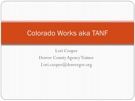 Lori Cooper Denver County Agency Trainer Colorado Works aka TANF.