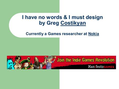 I have no words & I must design by Greg Costikyan Currently a Games researcher at NokiaCostikyanNokia.