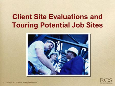 Client Site Evaluations and Touring Potential Job Sites.