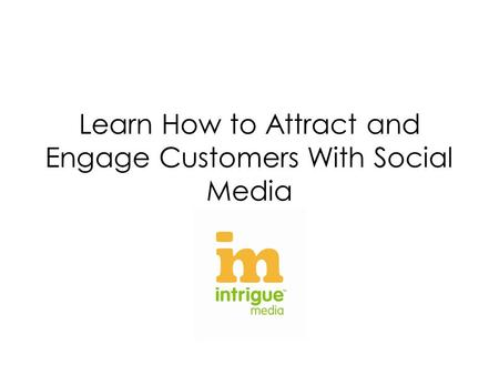 Learn How to Attract and Engage Customers With Social Media.