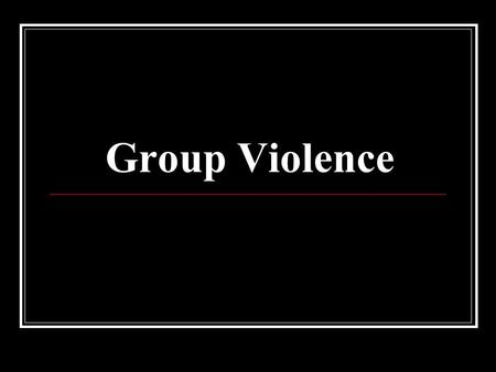 Group Violence. The Origins of Group Violence Ervin Staub The central issue of our times is the murder, torture, and mistreatment of whole groups of people.
