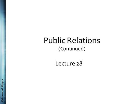 Muhammad Waqas Public Relations (Continued) Lecture 28.