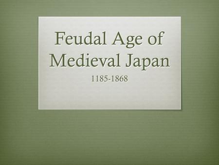 Feudal Age of Medieval Japan 1185-1868. Local Lords  Began to raise and train armies of samurai.  Collected taxes from people who lived on their lands.