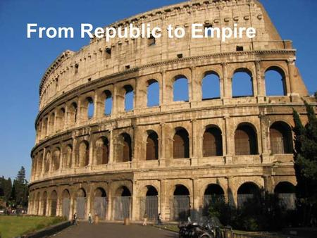From Republic to Empire. City on Seven Hills Latin's Settled along the Tiber River.