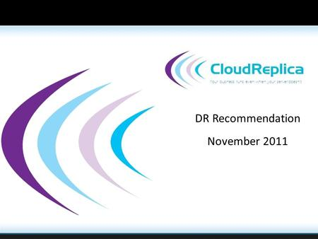 Your business runs even when your server doesn't DR Recommendation November 2011.