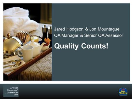 Quality Counts! Jared Hodgson & Jon Mountague QA Manager & Senior QA Assessor.