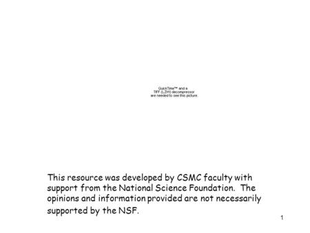 1 This resource was developed by CSMC faculty with support from the National Science Foundation. The opinions and information provided are not necessarily.