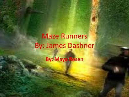 Maze Runners By: James Dashner By: Maya Rosen. Setting s The setting takes place in the Glade. Where they work eat and sleep. There are four main sections.