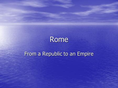 Rome From a Republic to an Empire. To Consider What groups of people originally stood in the way of Rome's Mediterranean domination and what became of.