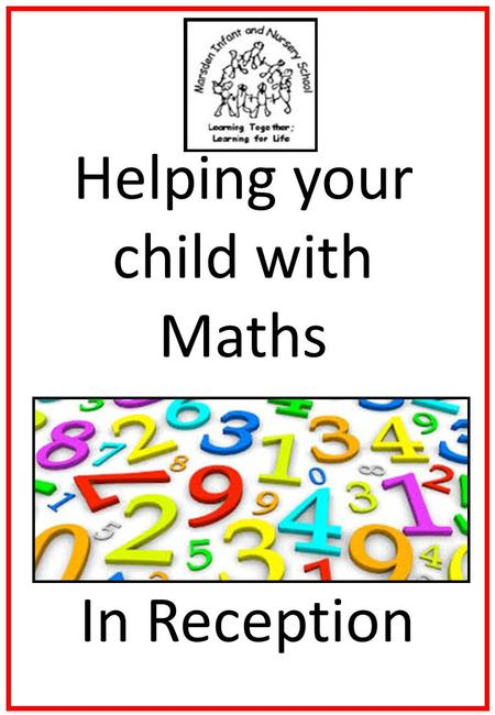 Helping your child with Maths In Reception. Helping your child with Maths Try to make maths as much fun as possible - games, puzzles and jigsaws are a.