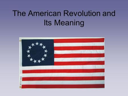 The American Revolution and Its Meaning. Factors which lead to Victory Fought on home ground Help from the French ($$$$ and navy) Help from Military.