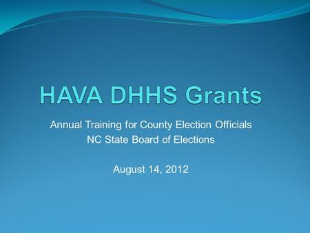 Annual Training for County Election Officials NC State Board of Elections August 14, 2012.