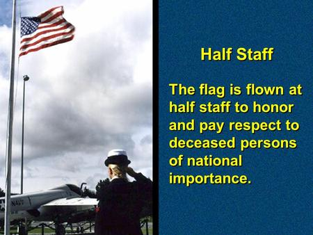 The flag is flown at half staff to honor and pay respect to deceased persons of national importance. The flag is flown at half staff to honor and pay respect.