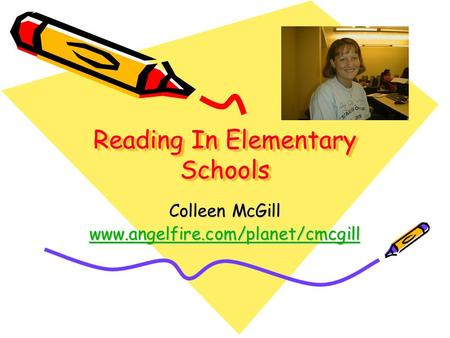 Reading In Elementary Schools Colleen McGill www.angelfire.com/planet/cmcgill.