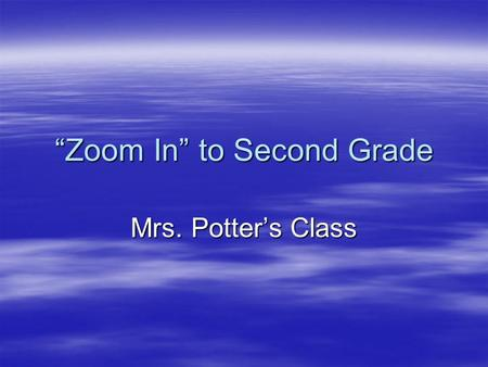"""Zoom In"" to Second Grade Mrs. Potter's Class. Morning Procedures  Come in quietly  Put things away  Get morning journal and weather book  Bring your."