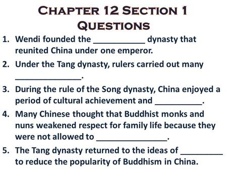 1.Wendi founded the ___________ dynasty that reunited China under one emperor. 2.Under the Tang dynasty, rulers carried out many ______________. 3.During.