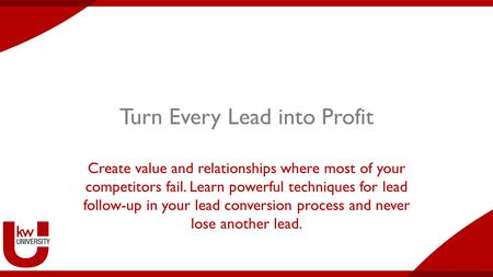 Turn Every Lead into Profit Create value and relationships where most of your competitors fail. Learn powerful techniques for lead follow-up in your lead.